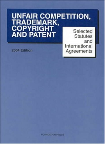 Unfair Competition, Trademark, Copyright And Patent: Selected Statutes And International Agreements 1st 2004 edition cover