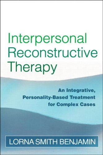 Interpersonal Reconstructive Therapy An Integrative, Personality-Based Treatment for Complex Cases  2003 9781593853822 Front Cover