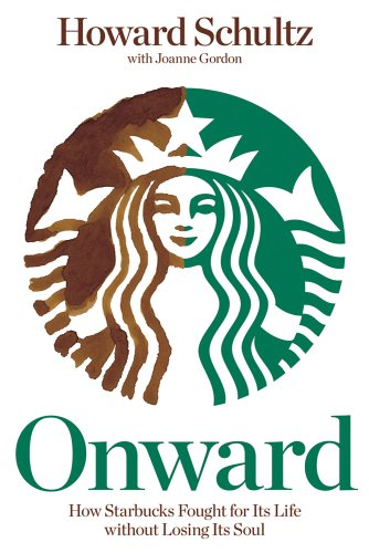 Onward How Starbucks Fought for Its Life Without Losing Its Soul N/A edition cover