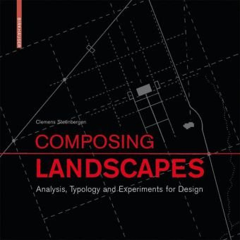 Composing Landscapes Analysis, Typology and Experiments for Design  2009 edition cover