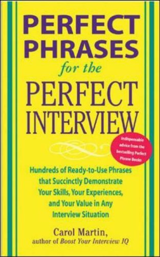 Perfect Phrases for the Perfect Interview Hundreds of Ready-to-Use Phrases That Succinctly Demonstrate Your Skills, Your Experience and Your Value in Any Interview Situation  2005 edition cover