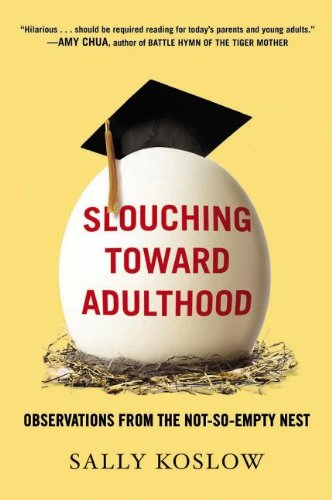 Slouching Toward Adulthood How to Let Go So Your Kids Can Grow Up N/A edition cover