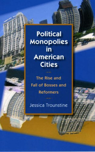 Political Monopolies in American Cities The Rise and Fall of Bosses and Reformers  2008 edition cover