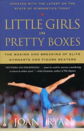 Little Girls in Pretty Boxes : The Making and Breaking of Elite Gymnasts and Figure Skaters  2000 edition cover