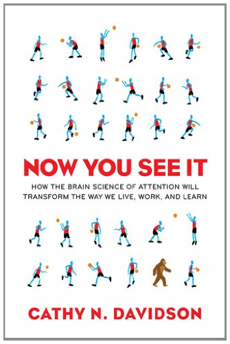 Now You See It How the Brain Science of Attention Will Transform the Way We Live, Work, and Learn  2011 edition cover