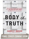 Body of Truth How Science, History, and Culture Drive Our Obsession with Weight--And What We Can Do about It  2016 9780738218823 Front Cover