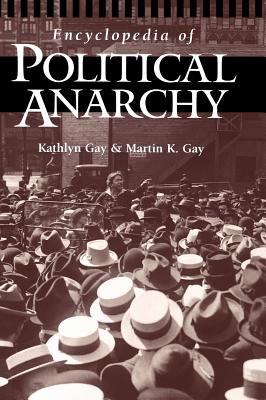 Encyclopedia of Political Anarchy   1999 9780874369823 Front Cover