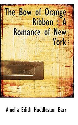 Bow of Orange Ribbon : A Romance of New York N/A 9781115225823 Front Cover
