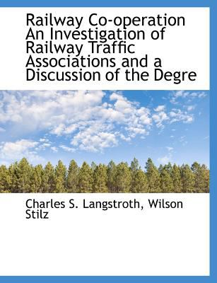 Railway Co-Operation an Investigation of Railway Traffic Associations and a Discussion of the Degre N/A 9781115379823 Front Cover