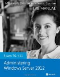 Exam 70-411 Administering Windows Server 2012 Lab Manual   2014 9781118550823 Front Cover