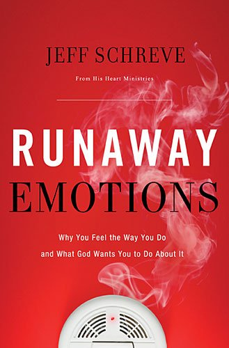 Runaway Emotions Why You Feel the Way You Do and What God Wants You to Do about It  2013 9781400204823 Front Cover
