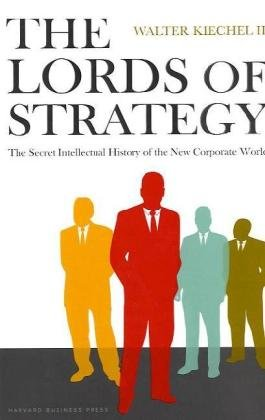 Lords of Strategy The Secret Intellectual History of the New Corporate World  2010 edition cover