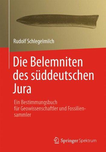 Die Belemniten Des Suddeutschen Jura: Ein Bestimmungsbuch Fur Geowissenschaftler Und Fossiliensammler  2012 edition cover