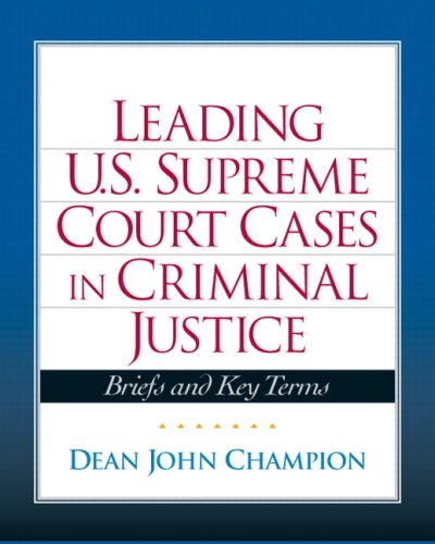 Leading U. S. Supreme Court Cases in Criminal Justice Briefs and Key Terms  2009 9780135131824 Front Cover