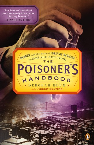 Poisoner's Handbook Murder and the Birth of Forensic Medicine in Jazz Age New York  2011 edition cover