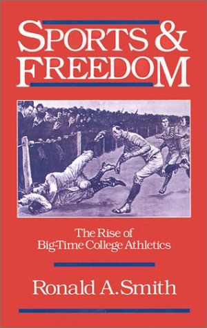 Sports and Freedom The Rise of Big-Time College Athletics  1988 (Reprint) edition cover