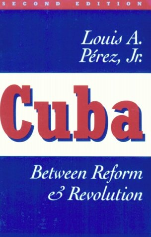 Cuba Between Reform and Revolution 2nd 1995 (Revised) 9780195094824 Front Cover