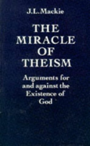 Miracle of Theism Arguments for and Against the Existence of God  1982 edition cover