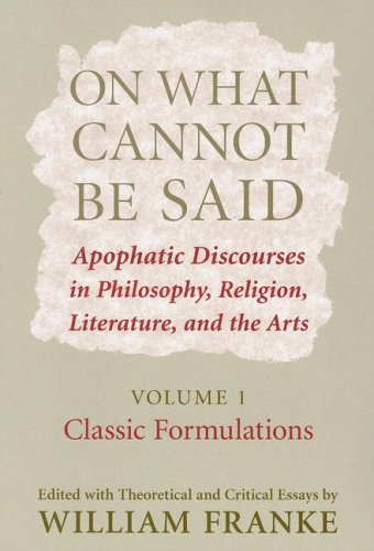 On What Cannot Be Said Apophatic Discourses in Philosophy, Religion, Literature, and the Arts: Volume 1: Classic Formulations  2007 9780268028824 Front Cover