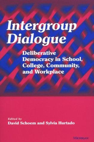 Intergroup Dialogue Deliberative Democracy in School, College, Community, and Workplace  2001 edition cover