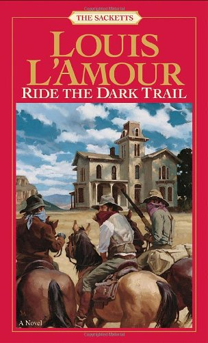 Ride the Dark Trail: the Sacketts A Novel  1998 9780553276824 Front Cover