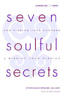Seven Soulful Secrets: for Finding Your Purpose and Minding Your Mission  Reprint 9780767905824 Front Cover