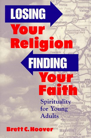 Losing Your Religion, Finding Your Faith Spirituality and Young Adults N/A edition cover