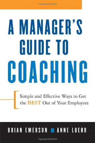 Manager's Guide to Coaching Simple and Effective Ways to Get the Best Out of Your Employees  2008 (Guide (Instructor's)) edition cover