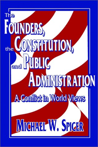 Founders, the Constitution and Public Administration A Conflict in World Views  1995 edition cover