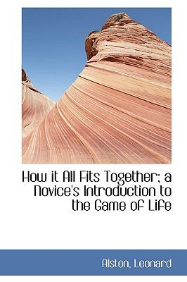 How It All Fits Together; a Novice's Introduction to the Game of Life N/A 9781113545824 Front Cover