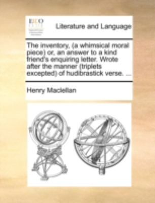 Inventory, or, an Answer to a Kind Friend's Enquiring Letter Wrote after the Manner of Hudibrastick N/A edition cover