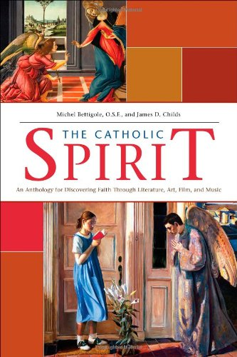 Catholic Spirit An Anthology for Discovering Faith Through Literature, Art, Film, and Music  2010 edition cover