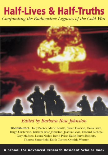 Half-Lives and Half-Truths Confronting the Radioactive Legacies of the Cold War  2007 9781930618824 Front Cover