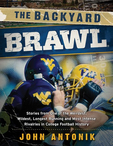 Backyard Brawl Stories from One of the Weirdest, Wildest, Longest Running, and Most Instense Rivalries in College Football History  2012 9781935978824 Front Cover