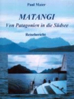 Matangi - Von Patagonien in die Südsee N/A 9783831137824 Front Cover