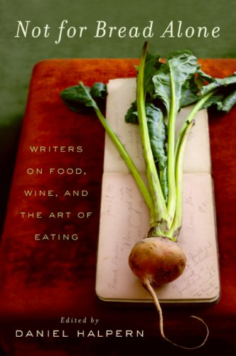 Not for Bread Alone Writers on Food, Wine, and the Art of Eating  2009 9780061673825 Front Cover