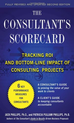 Consultant's Scorecard Tracking ROI and Bottom-Line Impact of Consulting Projects 2nd 2011 edition cover