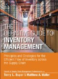 Definitive Guide to Inventory Management Principles and Strategies for the Efficient Flow of Inventory Across the Supply Chain  2014 edition cover