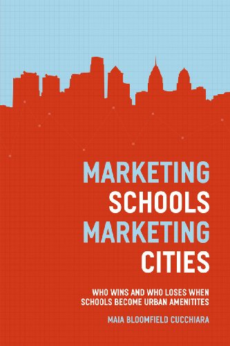 Marketing Schools, Marketing Cities Who Wins and Who Loses When Schools Become Urban Amenities  2013 edition cover