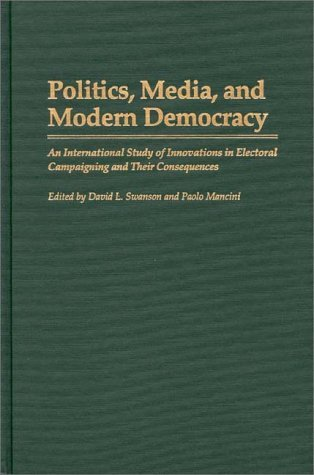 Politics, Media, and Modern Democracy An International Study of Innovations in Electoral Campaigning and Their Consequences  1996 9780275951825 Front Cover