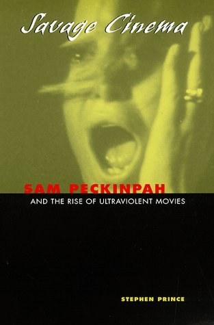 Savage Cinema Sam Peckinpah and the Rise of Ultraviolent Movies  1998 9780292765825 Front Cover