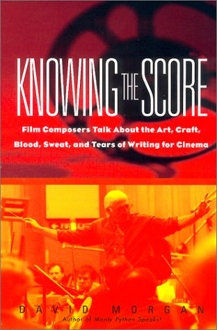 Knowing the Score Film Composers Talk about the Art, Craft, Blood, Sweat, and Tears of Writing for Cinema  2000 edition cover