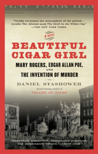 Beautiful Cigar Girl Mary Rogers, Edgar Allan Poe, and the Invention of Murder N/A edition cover