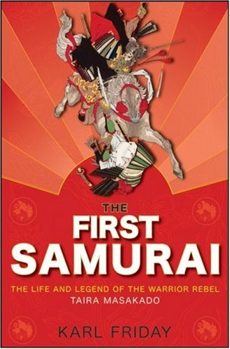 First Samurai The Life and Legend of the Warrior Rebel Taira Masakado  2008 edition cover