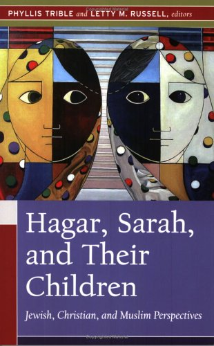 Hagar, Sarah, and Their Children Jewish, Christian, and Muslim Perspectives  2006 edition cover