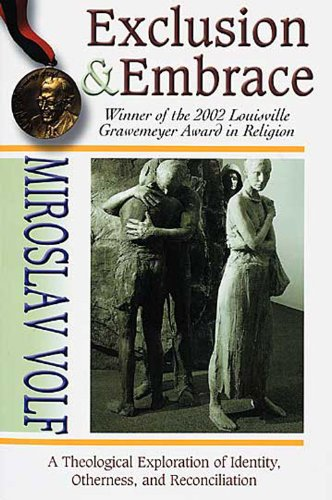 Exclusion and Embrace A Theological Exploration of Identity, Otherness, and Reconciliation  1996 edition cover
