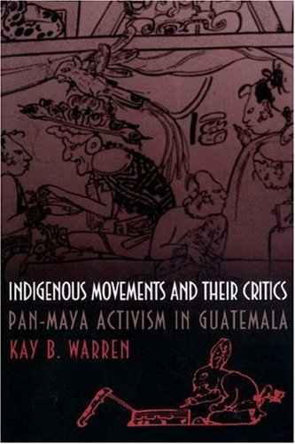 Indigenous Movements and Their Critics Pan-Maya Activism in Guatemala  1999 9780691058825 Front Cover