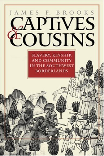 Captives and Cousins Slavery, Kinship, and Community in the Southwest Borderlands  2002 edition cover