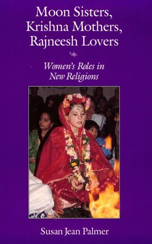 Moon Sisters, Krishna Mothers, Rajneesh Lovers Women's Roles in New Religions N/A edition cover