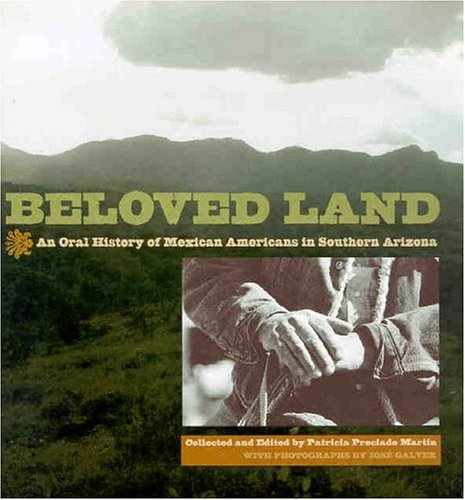 Beloved Land An Oral History of Mexican Americans in Southern Arizona  2004 edition cover